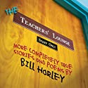 The Teachers' Lounge: More Completely True Stories and Poems  by Bill Harley Narrated by Bill Harley