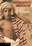 Photography's Orientalism: New Essays on Colonial Representation (Issues & Debates)