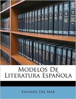 Modelos De Literatura Española: Emanuel Del Mar: 9781174721571