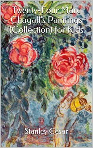 Twenty-Four Marc Chagall's Paintings (Collection) for Kids by Stanley Cesar