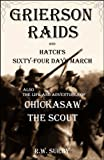 img - for Grierson Raids & Hatch's Sixty-Four Days March: Also the Life & Adventures of Chickasaw, the Scout book / textbook / text book