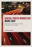 img - for Digital Photo Workflow Made Easy: Discover How to Effortlessly Organise & Process All Your Pictures book / textbook / text book