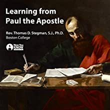 Learning from Paul the Apostle Lecture by Rev. Thomas D. Stegman SJ PhD Narrated by Rev. Thomas D. Stegman SJ PhD