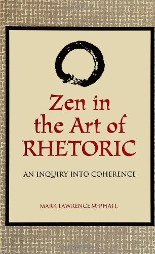 Zen in the Art of Rhetoric: An Inquiry into Coherence (S U N Y Series in Speech Communication) (Suny Series, Speech Comm
