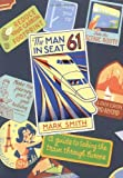 Mark Smith Man in Seat 61: A Guide to Taking the Train Through Europe
