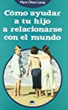 Como ayudar a tu hijo a relacionarse con el mundo/ The Hidden Gifts of the Introverted Child (El Nino Y Su Mundo/ the Children and Their World) (Spanish Edition) (8497542894) by Laney, Marti Olsen