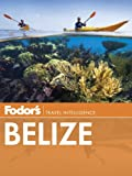 Fodor's Belize: with a Side Trip to Guatemala (Travel Guide)