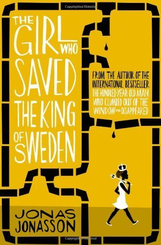 The Girl Who Saved the King of Sweden by Jonasson,
