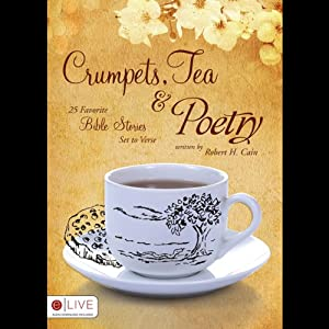 Crumpets, Tea and Poetry: 25 Favorite Bible Stories Set to Verse | [Robert H. Cain]