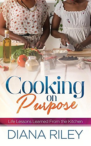 Cooking on Purpose: Life Lessons Learned from the Kitchen by Diana Riley