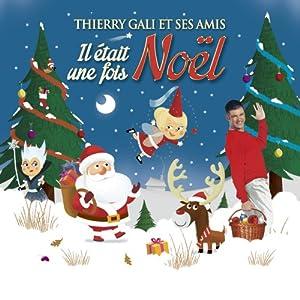 Thierry Gali & Ses Amis - Il Était une Fois Noël