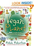 Vegan Planet: 400 Irresistible Recipes with Fantastic Flavors from Home and Around the World
