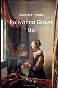 Pollyanna grows up eleanor h porter h weston taylor for Eleanor h porter images