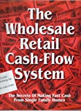 img - for The Wholesale Retail Cash-Flow System (The Secrets of Making Fast Cash From Single Family Homes) book / textbook / text book