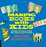 Making Books with Kids: 25 Paper Projects to Fold, Sew, Paste, Pop, and Draw (Hands-On Family)