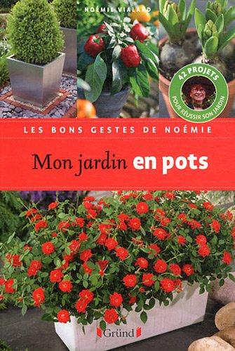 Mon jardin en pots : 42 projets pour réussir son jardin