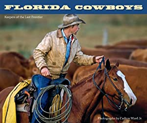 Florida Cowboys: Keepers of the Last Frontier by Carlton Ward Jr. and Patrick D. Smith