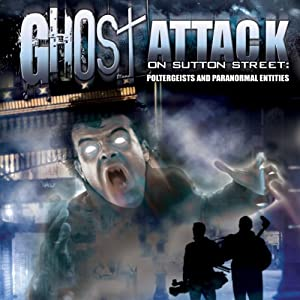 Ghost Attack on Sutton Street: Poltergeists and Paranormal Entities | [Philip Gardiner]