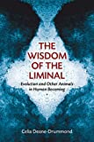 img - for The Wisdom of the Liminal: Evolution and Other Animals in Human Becoming book / textbook / text book