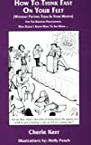 img - for How To Think Fast On Your Feet (Without Putting Them In Your Mouth): For The Business Professional Who Doesn't Know What To Say When by Cherie Kerr (2005-06-30) book / textbook / text book