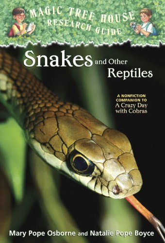 Magic Tree House Research Guide #23: Snakes and Other Reptiles: A Nonfiction Companion to A Crazy Day with Cobras (A Stepping Stone Book(TM))