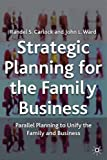 Strategic Planning for the Family Business: Parallel Planning to Unite the Family and Business