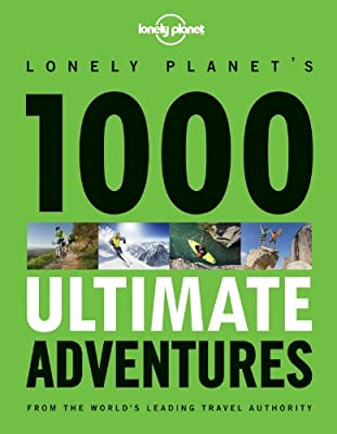 1000 Ultimate Adventures (Lonely Planet Travel Reference)