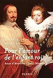 echange, troc Alain-Gilles Minella - Pour l'amour de l'enfant roi : Anne d'Autriche-Jules Mazarin