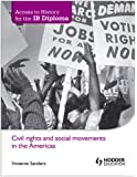 Civil Rights and Social Movements in the Americas. VIV Sanders (Access to History for the Ib Diploma)