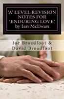 'A' LEVEL REVISION NOTES FOR 'ENDURING LOVE' by Ian McEwan: Chapter-by-chapter study guide