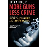 More Guns, Less Crime: Understanding Crime and Gun Control Laws, Third Editionby John R. Lott Jr.