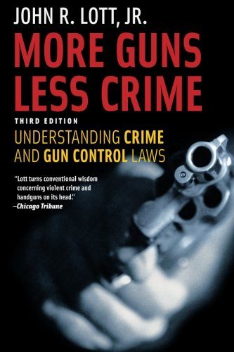 More Guns, Less Crime: Understanding Crime and Gun Control Laws, Third Edition (Studies in Law and Economics): John R. Lott Jr.: 9780226493664: Amazon.com: Books