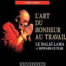 L'art du bonheur au travail | Livre audio Auteur(s) :  Le Dalaï-Lama, Howard Cutler Narrateur(s) : Jean Leclerc, Pascal Rollin, Sophie Stanké