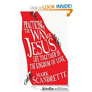 Practicing the Way of Jesus: Life Together in the Kingdom of Love