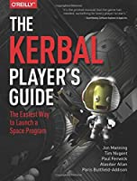The Kerbal Player`s Guide: The Easiest Way to Launch a Space Program ebook download