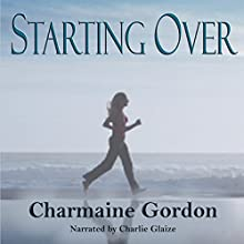 Starting Over Audiobook by Charmaine Gordon Narrated by Charlie Glaize