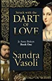 Struck with the dart of love: Je Anne Boleyn (Volume 1)