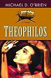 Theophilos: A Novel (1586176315) by Michael O'Brien