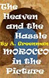 img - for The Heaven and the Hassle: Morocco in the Picture book / textbook / text book