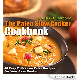 The Paleo Slow Cooker Cookbook: 40 Easy To Prepare Paleo Recipes For Your Slow Cooker (English Edition)