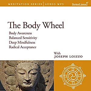 The Body Wheel: Mindfulness and Personal Healing Guided Meditations from the Nalanda Institute Rede von Joseph Loizzo Gesprochen von: Joseph Loizzo