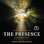 The Presence: Experiencing More of God | Alec Rowlands