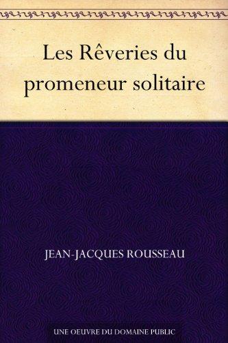 Jean-Jaques Rousseau - Les Rêveries du promeneur solitaire (French Edition)