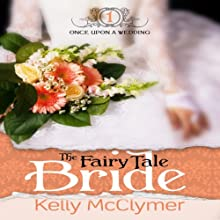 The Fairy Tale Bride: Once Upon a Wedding Audiobook by Kelly McClymer Narrated by Bushra Laskar