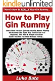 How to Play Gin Rummy: Learn How You Can Quickly & Easily Master Playing Gin Rummy The Right Way Even If You're a Beginner, This New & Simple to Follow Guide Teaches You How Without Failing