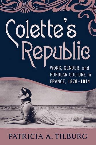 Colette's Republic: Work, Gender, and Popular Culture in France