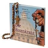 Der Rosenkranz: Gebete und Meditationen -