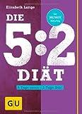 Die 5:2-Diät. 5 Tage essen - 2 Tage Diät