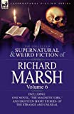 The Collected Supernatural and Weird Fiction of Richard Marsh: Volume 6-Including One Novel, The Magnetic Girl,  and Eighteen Short Stories of the S