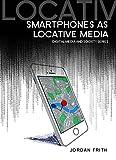 Smartphones as Locative Media (DMS - Digital Media and Society)